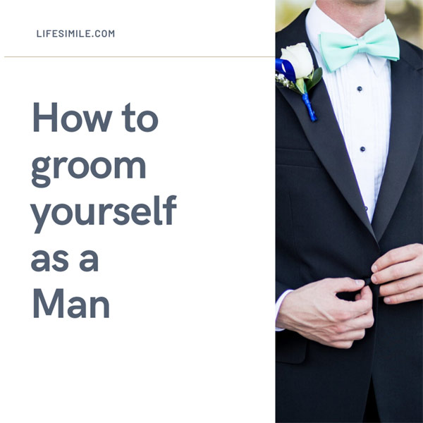 How to Groom yourself as a Man that Makes your Day