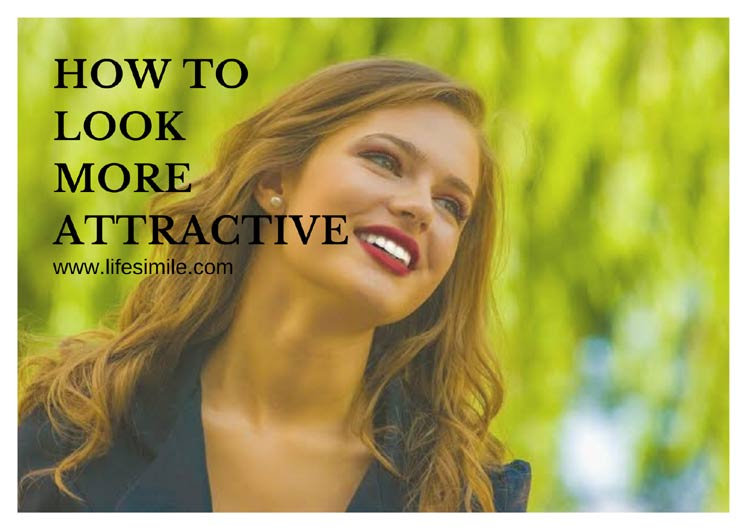 How to look more Attractive and Beautiful