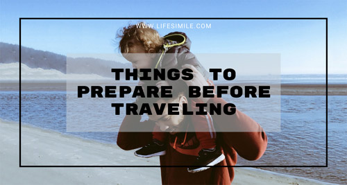 Things to Prepare before Traveling – A Roadmap
