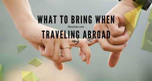 What to Bring when Traveling Abroad : A-Z Checklist