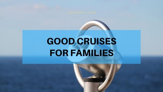 How to Select Right Cruises Good for Families?