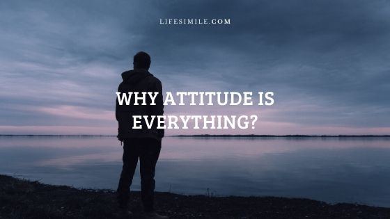 Why Our Attitude Is Everything – 10 Reasons