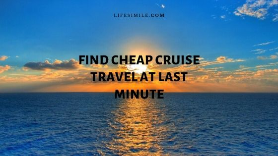 How to Find Cheap Cruise Travel at the Last Minute