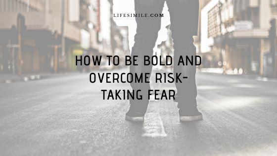 How to Be Bold and Overcome Risk-taking Fear