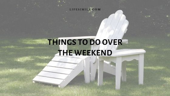 10 Things to Do over the Weekend for Happiness