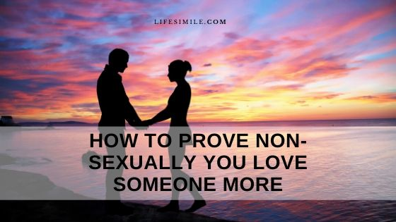 How to Prove Non-Sexually You Love Someone More – 25 Ways