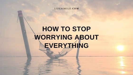 28 Ways How to Stop Worrying about Everything