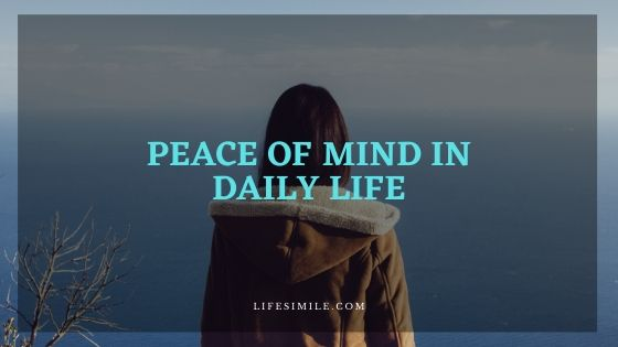 9 Tips to Gain Peace of Mind in Your Daily Life