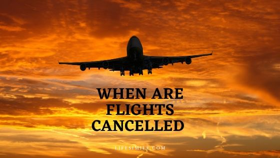 When are Flights Cancelled or Delayed – What to Do?