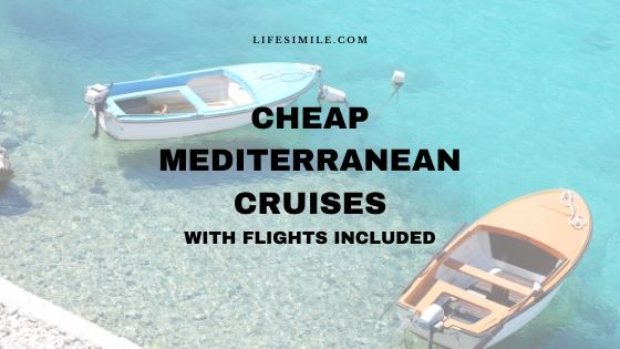 Cheap Mediterranean Cruises with Flights Included