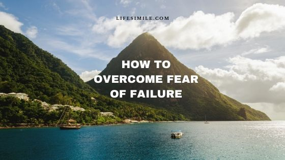 27 Steps on How to Overcome Fear of Failure
