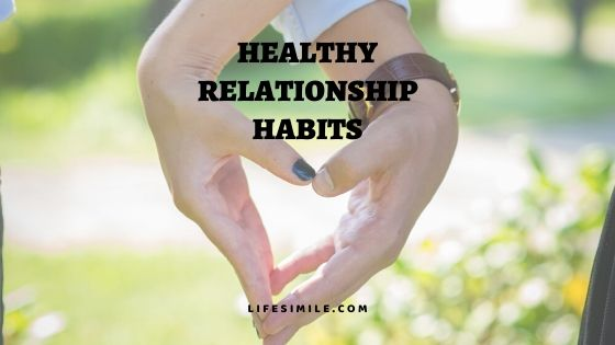29 Healthy Relationship Habits for a Blissful Life