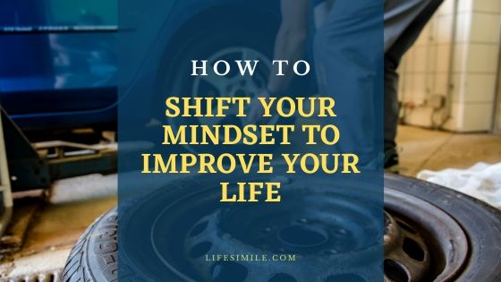 Shift your mindset to improve your life