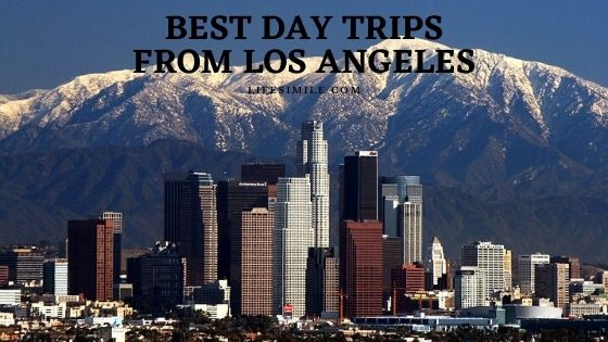 10 Best Day Trips from Los Angeles People Prefer to Visit